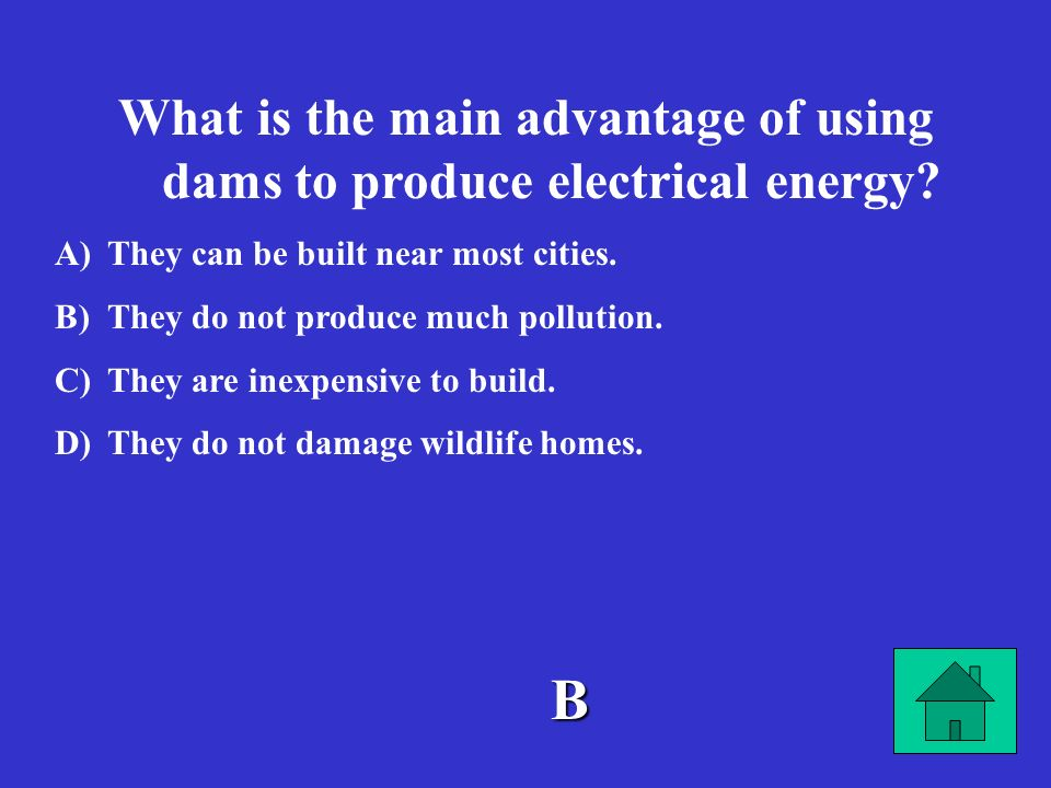 What is the main advantage of using dams to produce electrical energy
