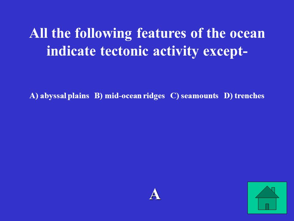 A) abyssal plains B) mid-ocean ridges C) seamounts D) trenches