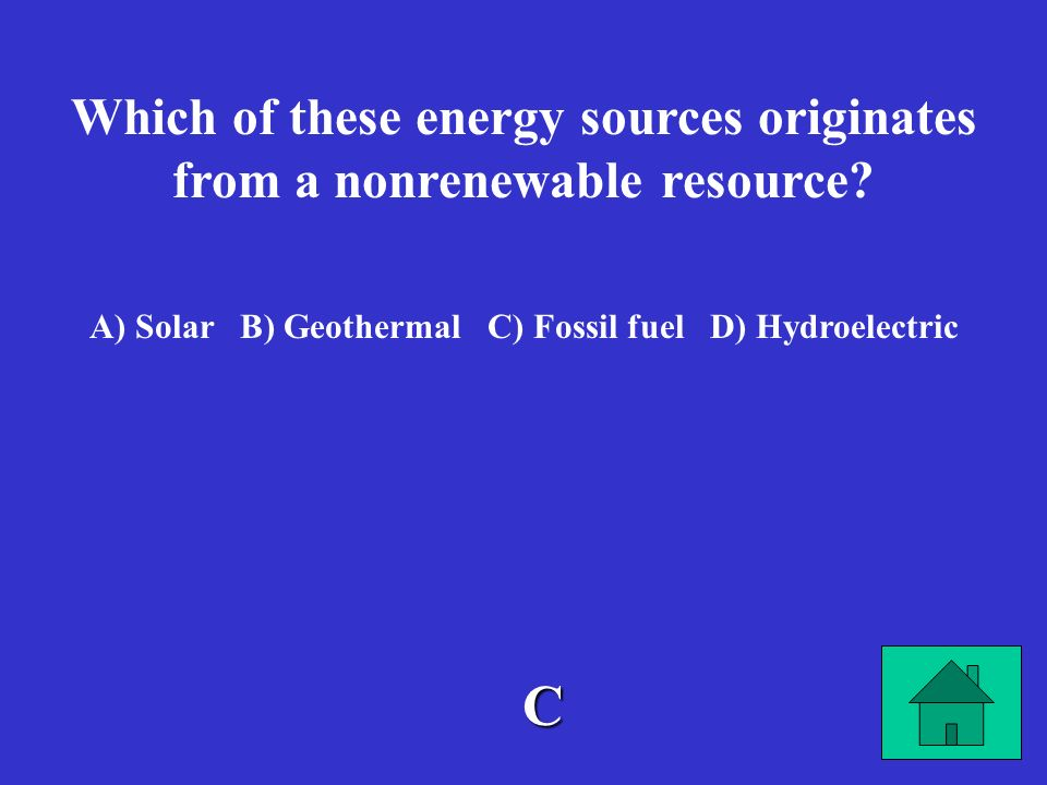 Which of these energy sources originates from a nonrenewable resource