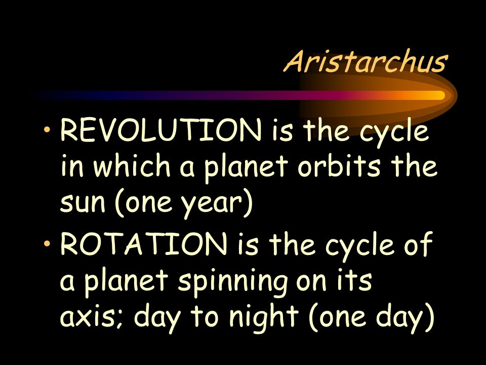 AristarchusREVOLUTION is the cycle in which a planet orbits the sun (one year)