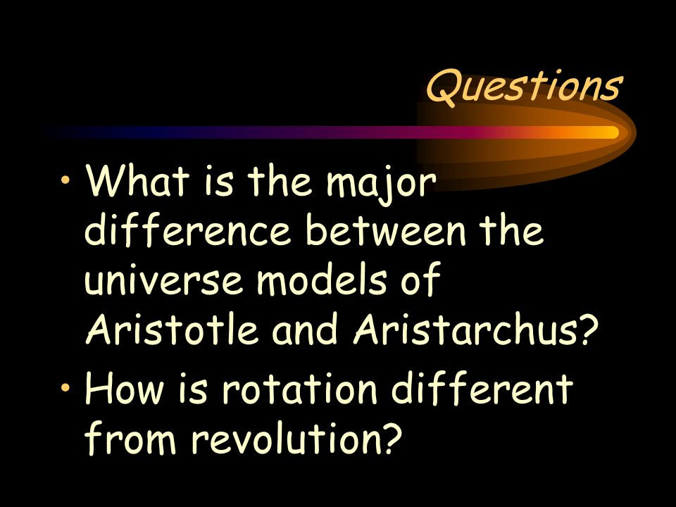 Questions What is the major difference between the universe models of Aristotle and Aristarchus.