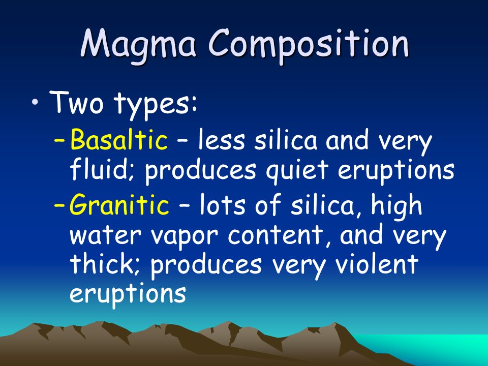 Magma Composition Two types: