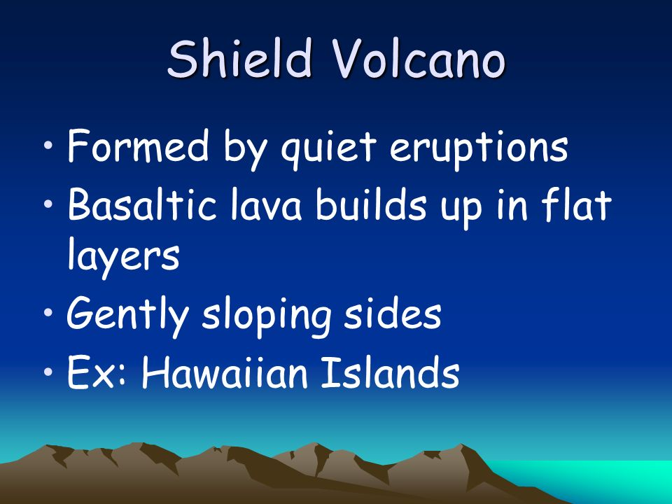 Shield Volcano Formed by quiet eruptions