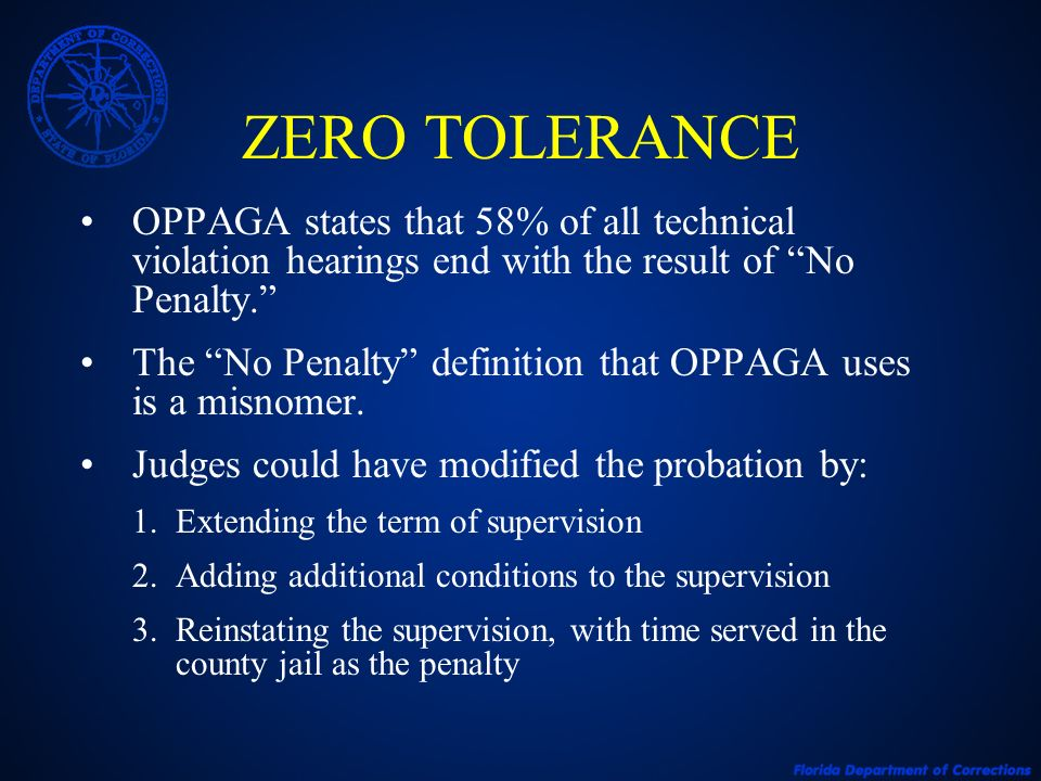 ZERO TOLERANCE OPPAGA states that 58% of all technical violation hearings end with the result of No Penalty.