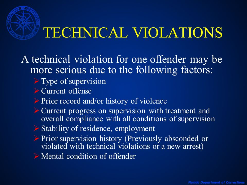 TECHNICAL VIOLATIONS A technical violation for one offender may be more serious due to the following factors: