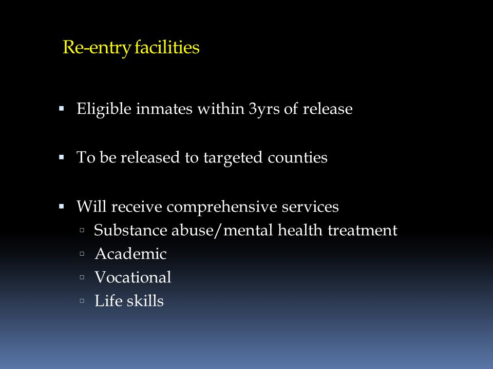 Re-entry facilities Eligible inmates within 3yrs of release