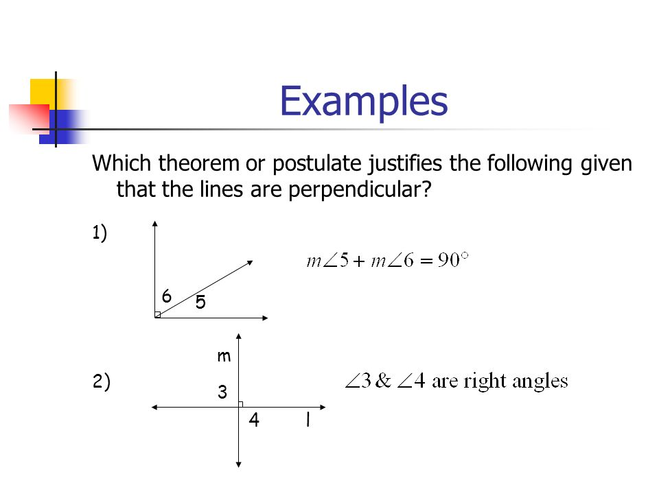 Examples Which theorem or postulate justifies the following given that the lines are perpendicular