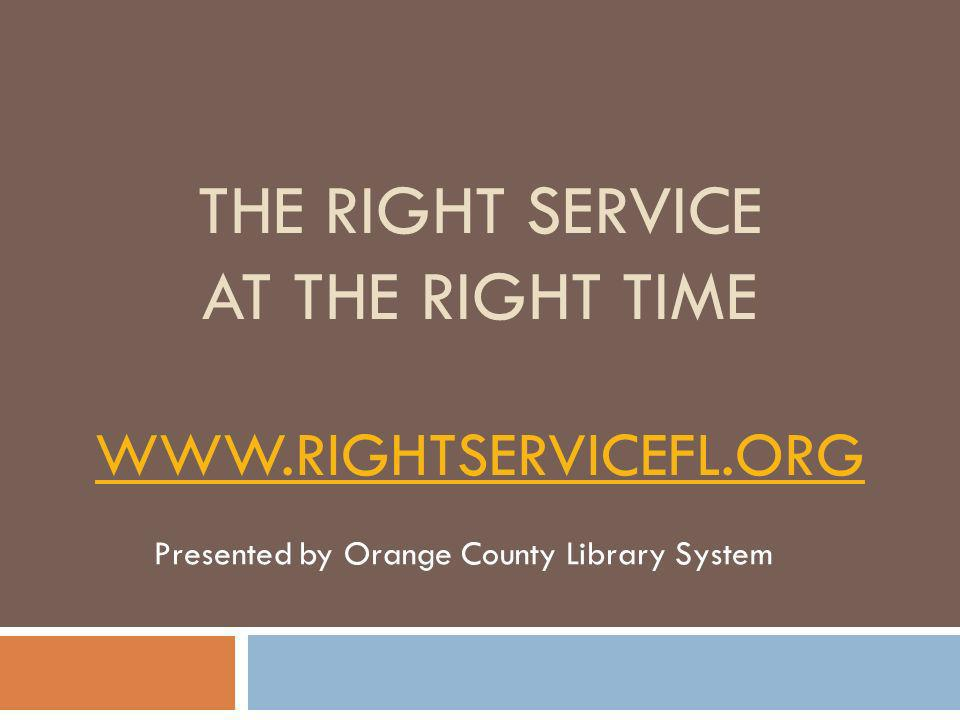 The Right Service at the Right Time www.rightservicefl.org