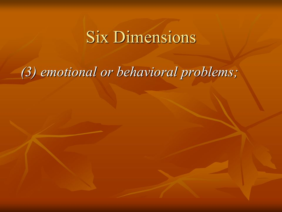 Six Dimensions (3) emotional or behavioral problems;