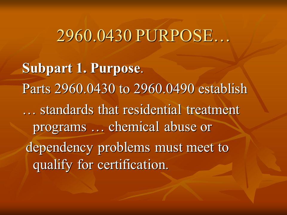 2960.0430 PURPOSE… Subpart 1. Purpose.