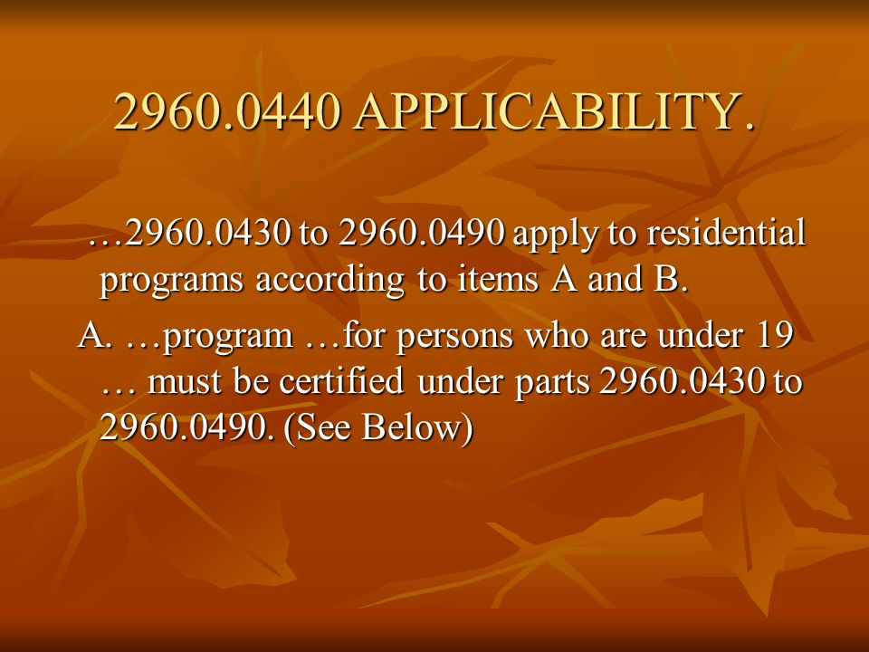 2960.0440 APPLICABILITY. …2960.0430 to 2960.0490 apply to residential programs according to items A and B.