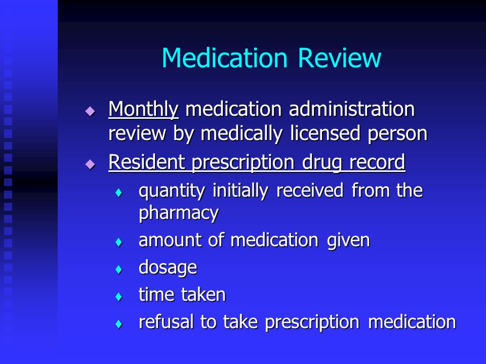Medication Review Monthly medication administration review by medically licensed person. Resident prescription drug record.