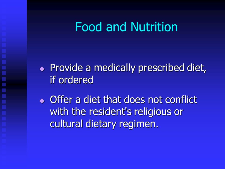 Food and Nutrition Provide a medically prescribed diet, if ordered