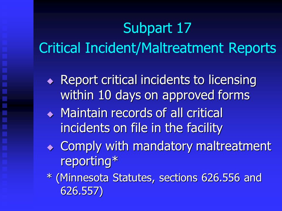 Subpart 17 Critical Incident/Maltreatment Reports