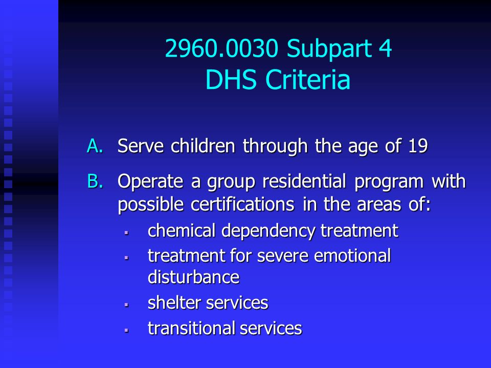 2960.0030 Subpart 4 DHS Criteria Serve children through the age of 19