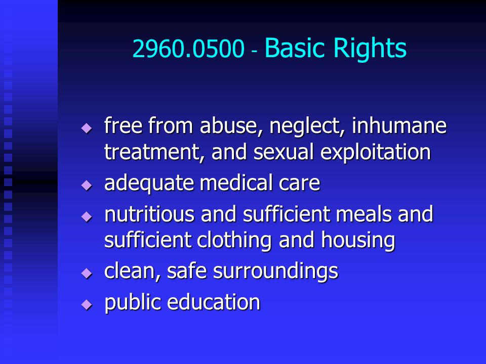 2960.0500 - Basic Rights free from abuse, neglect, inhumane treatment, and sexual exploitation. adequate medical care.
