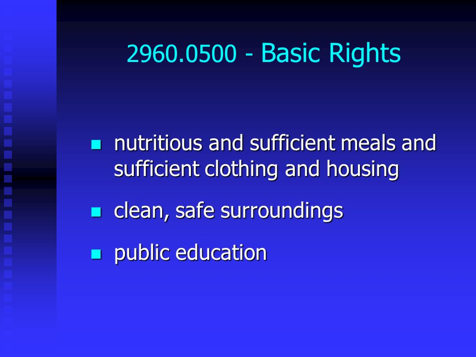 2960.0500 - Basic Rights nutritious and sufficient meals and sufficient clothing and housing. clean, safe surroundings.