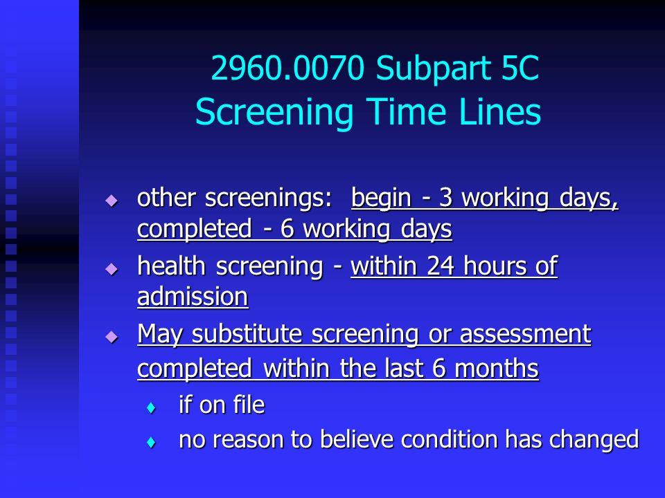 2960.0070 Subpart 5C Screening Time Lines