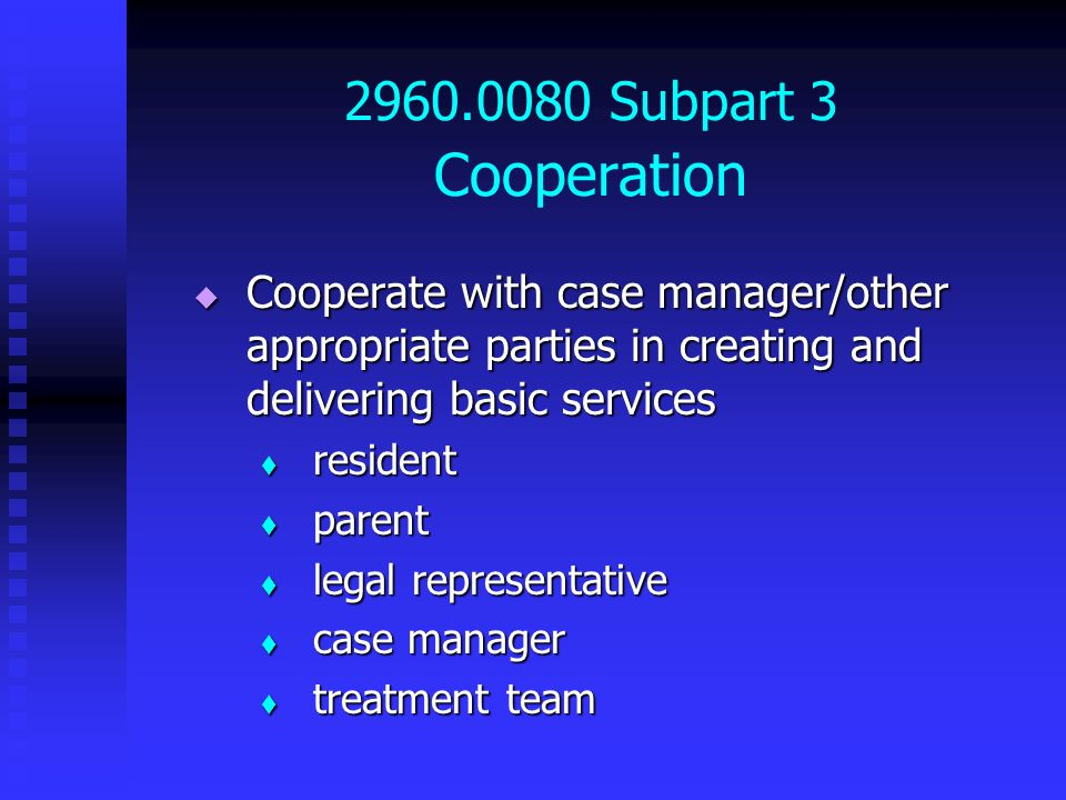 2960.0080 Subpart 3 Cooperation Cooperate with case manager/other appropriate parties in creating and delivering basic services.