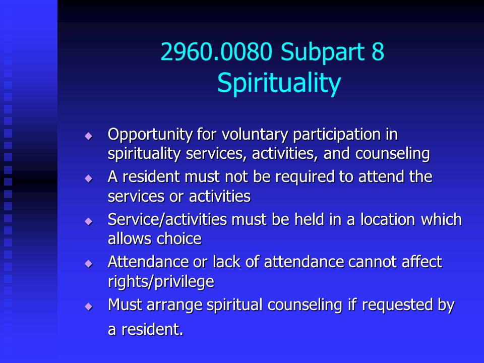2960.0080 Subpart 8 Spirituality Opportunity for voluntary participation in spirituality services, activities, and counseling.