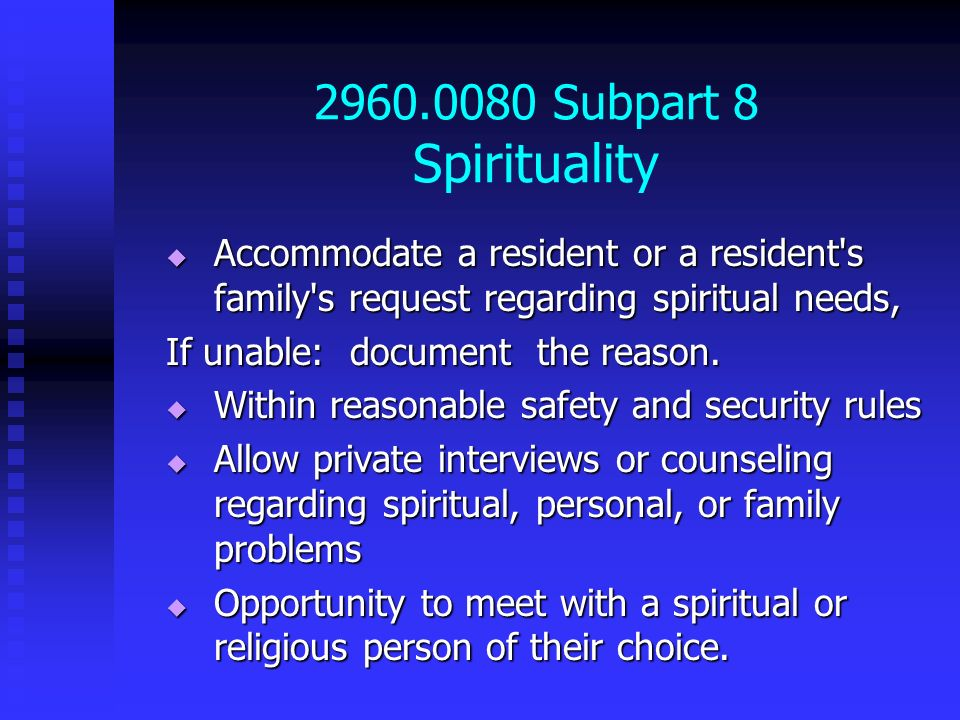 2960.0080 Subpart 8 Spirituality Accommodate a resident or a resident s family s request regarding spiritual needs,
