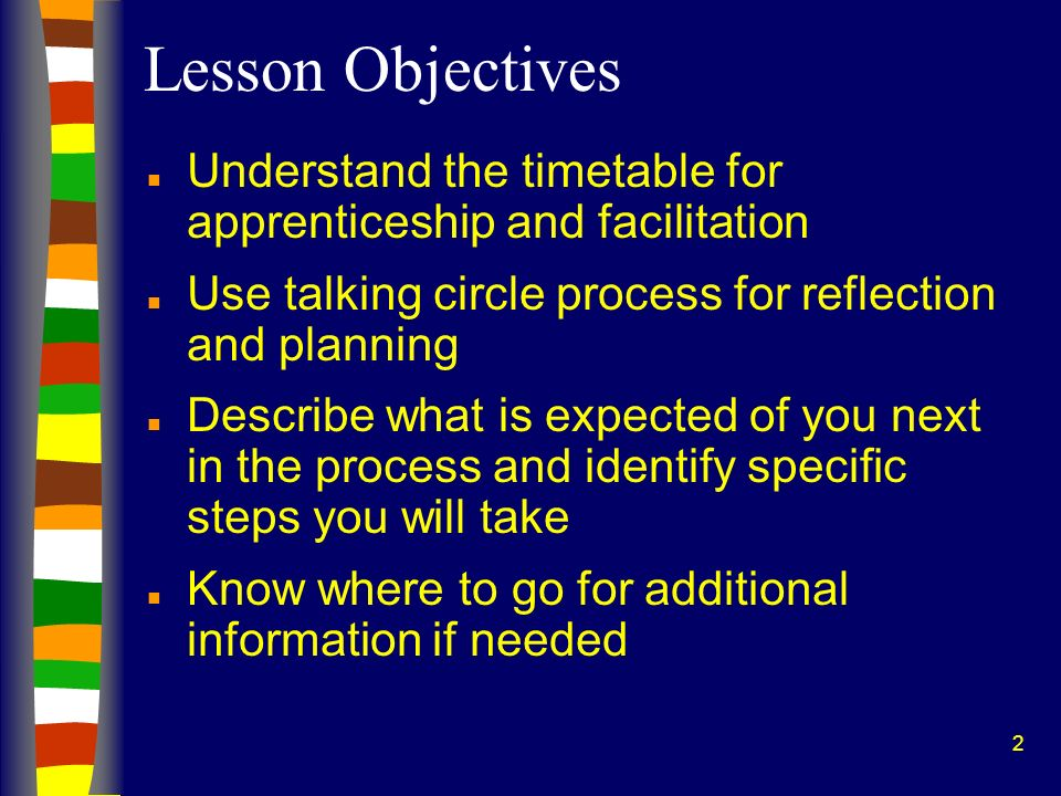Lesson Objectives Understand the timetable for apprenticeship and facilitation. Use talking circle process for reflection and planning.