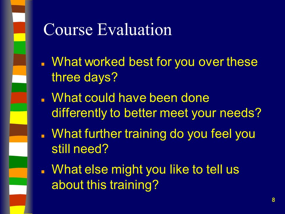 Course Evaluation What worked best for you over these three days