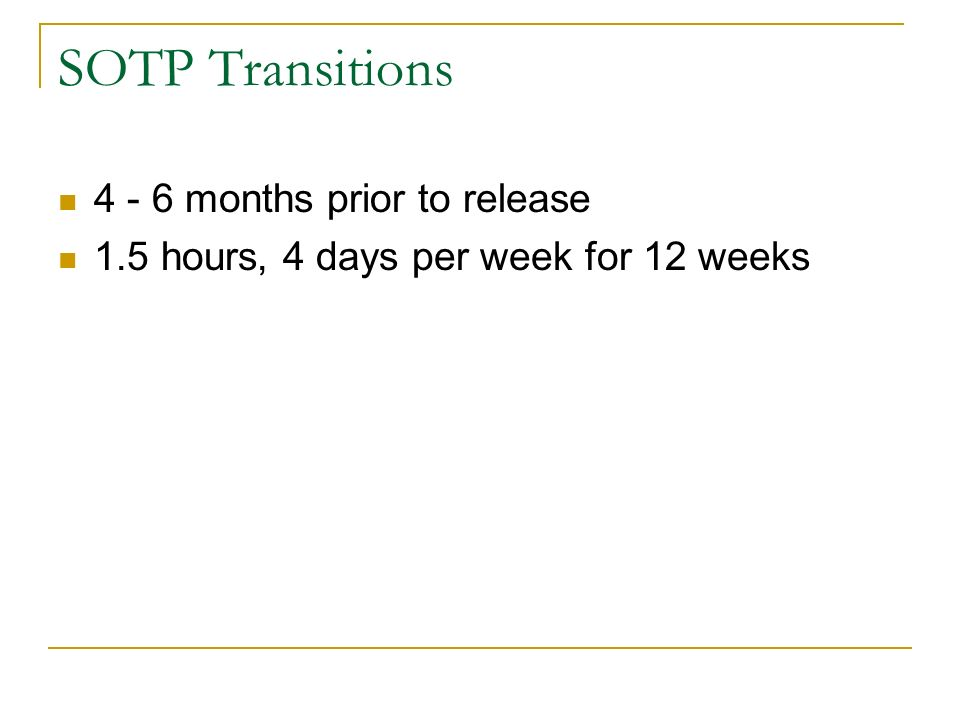 SOTP Transitions 4 - 6 months prior to release