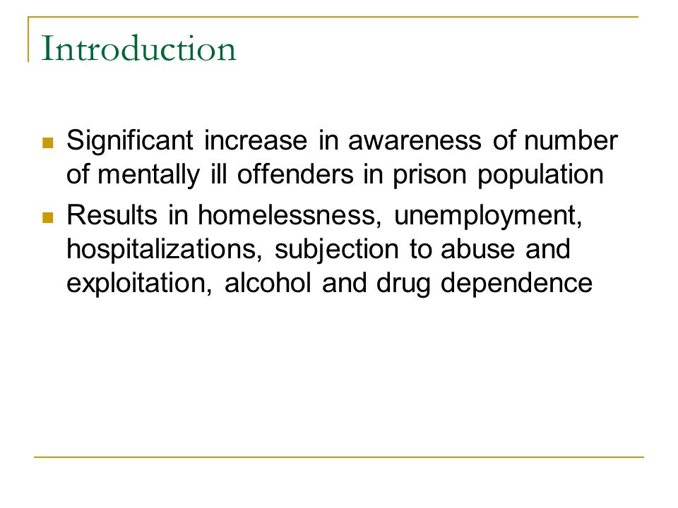 Introduction Significant increase in awareness of number of mentally ill offenders in prison population.