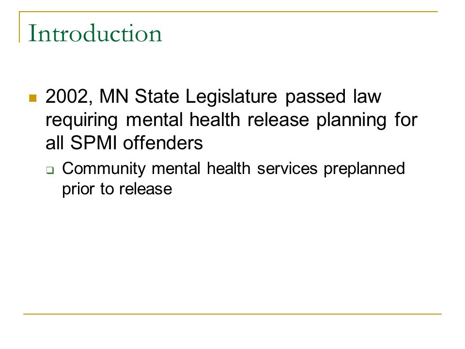 Introduction 2002, MN State Legislature passed law requiring mental health release planning for all SPMI offenders.