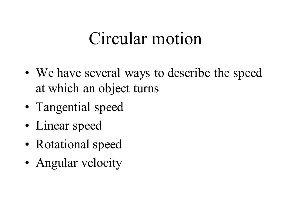 Circular motion We have several ways to describe the speed at which an object turns. Tangential speed.