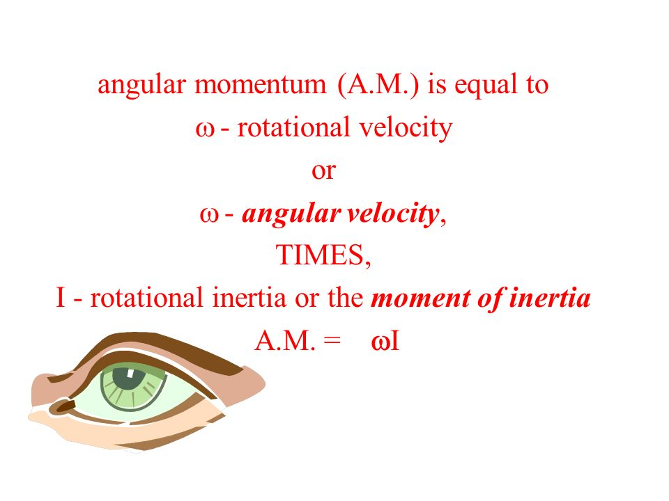 angular momentum (A.M.) is equal to - rotational velocity or