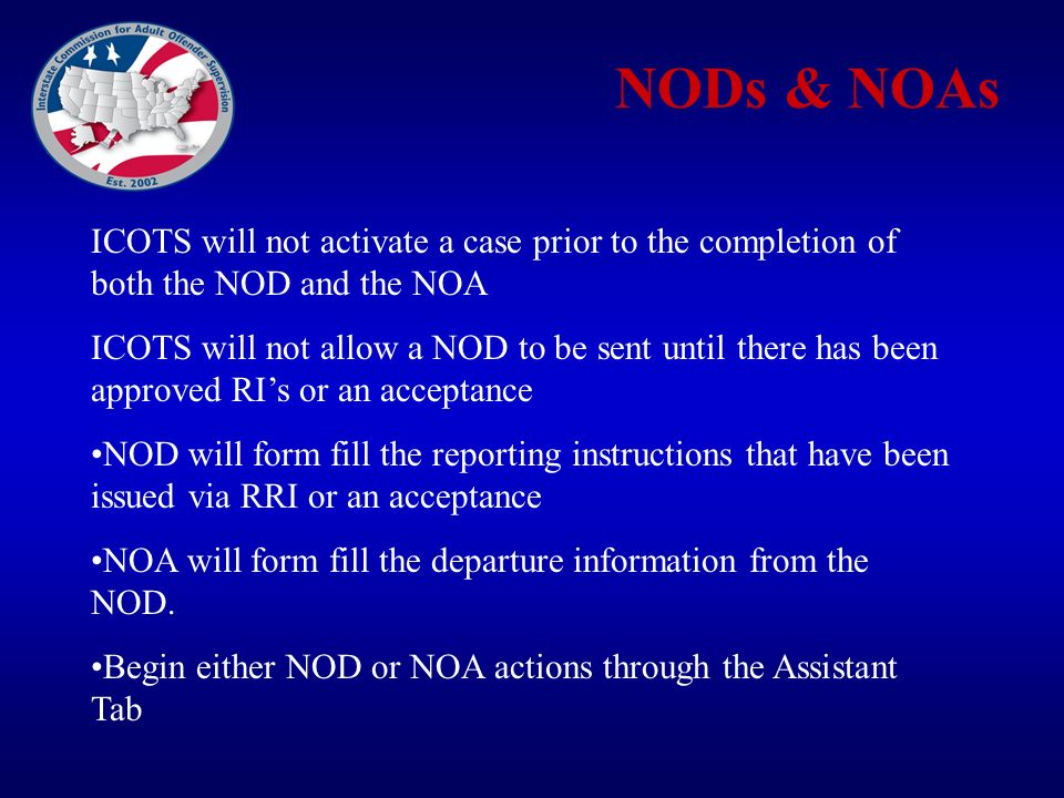 NODs & NOAs ICOTS will not activate a case prior to the completion of both the NOD and the NOA.