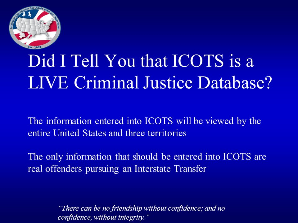 Did I Tell You that ICOTS is a LIVE Criminal Justice Database