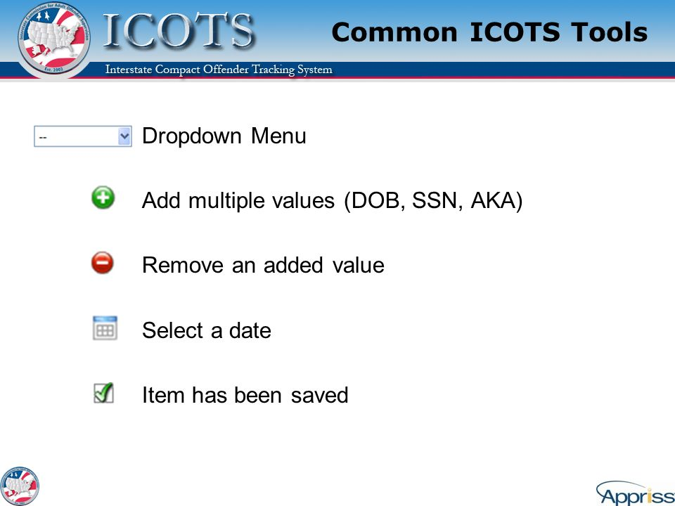 Common ICOTS Tools Dropdown Menu Add multiple values (DOB, SSN, AKA) Remove an added value Select a date Item has been saved