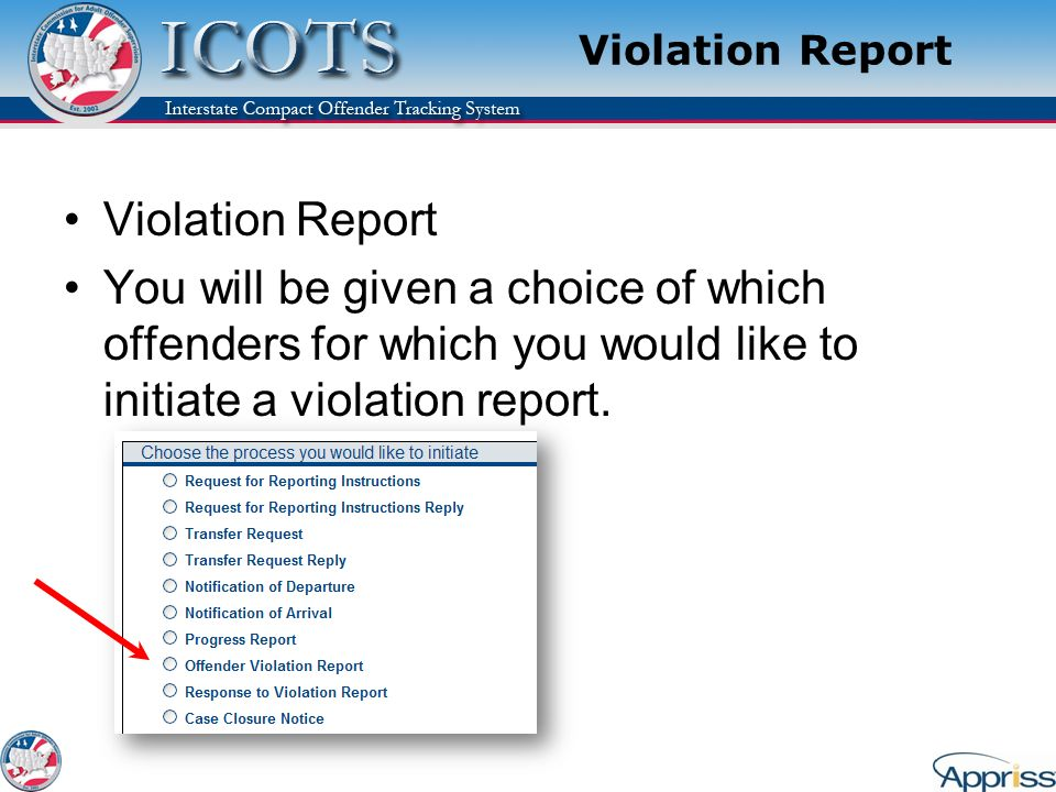 Violation Report Violation Report. You will be given a choice of which offenders for which you would like to initiate a violation report.