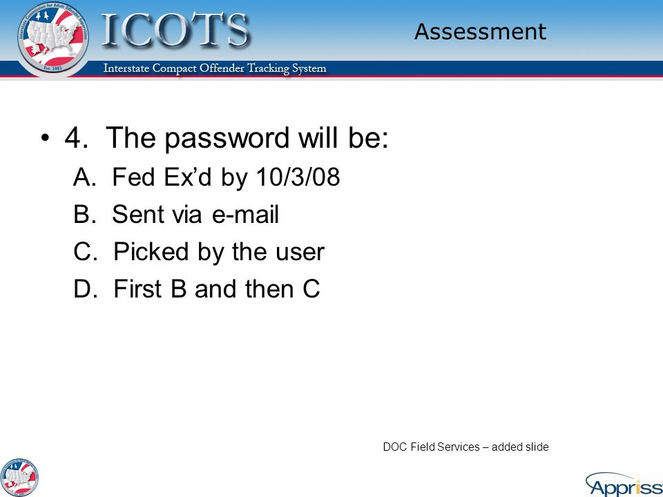 4. The password will be: A. Fed Ex'd by 10/3/08 B. Sent via e-mail