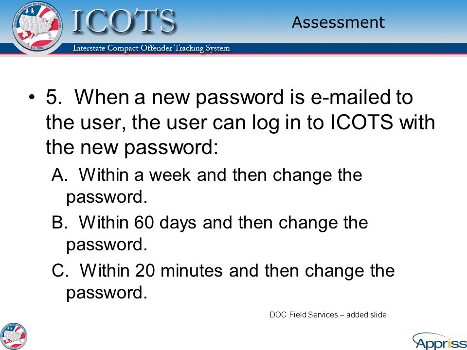 Assessment 5. When a new password is e-mailed to the user, the user can log in to ICOTS with the new password: