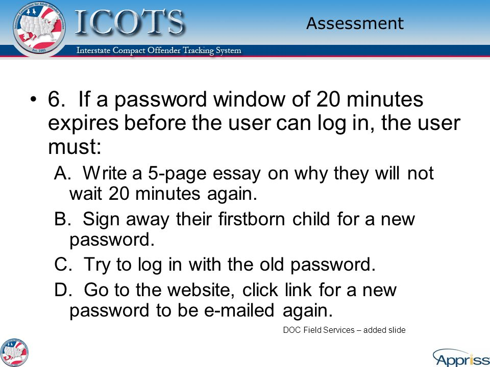 Assessment 6. If a password window of 20 minutes expires before the user can log in, the user must:
