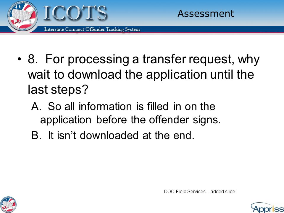 Assessment 8. For processing a transfer request, why wait to download the application until the last steps