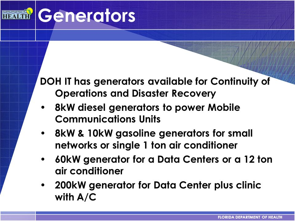 Generators DOH IT has generators available for Continuity of Operations and Disaster Recovery.