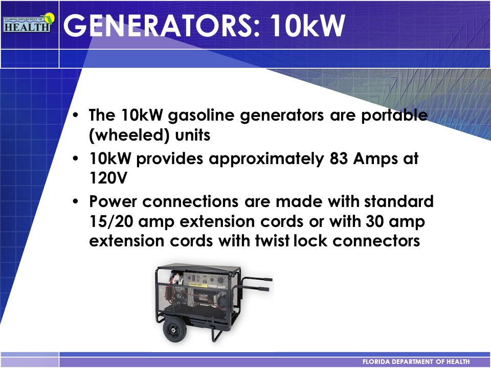 GENERATORS: 10kW The 10kW gasoline generators are portable (wheeled) units. 10kW provides approximately 83 Amps at 120V.
