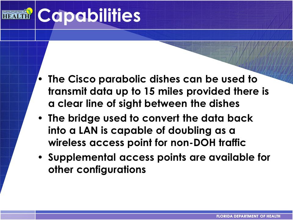 CapabilitiesThe Cisco parabolic dishes can be used to transmit data up to 15 miles provided there is a clear line of sight between the dishes.