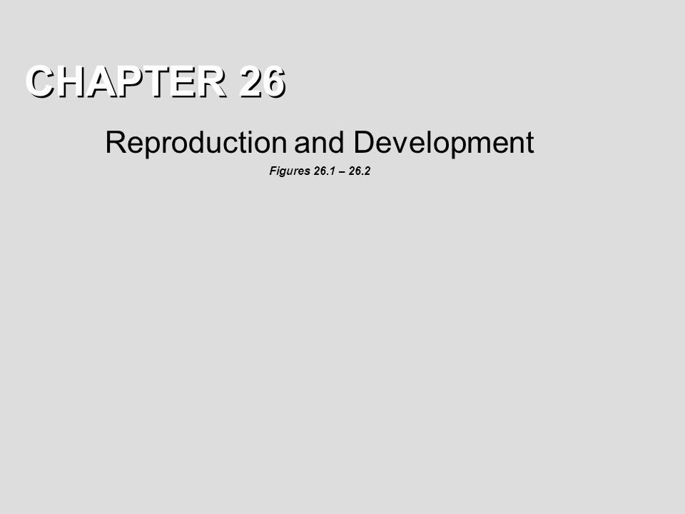 Reproduction and Development Figures 26.1 – 26.2