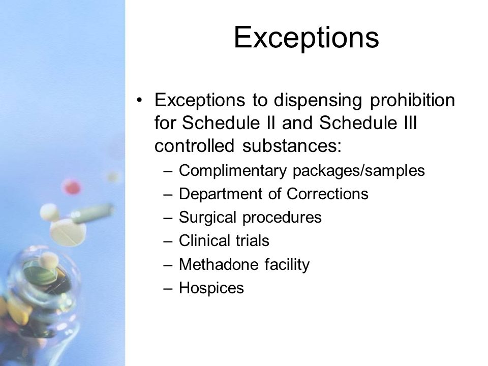 Exceptions Exceptions to dispensing prohibition for Schedule II and Schedule III controlled substances:
