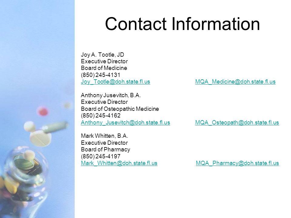 Contact Information Joy A. Tootle, JD. Executive Director. Board of Medicine. (850) 245-4131.