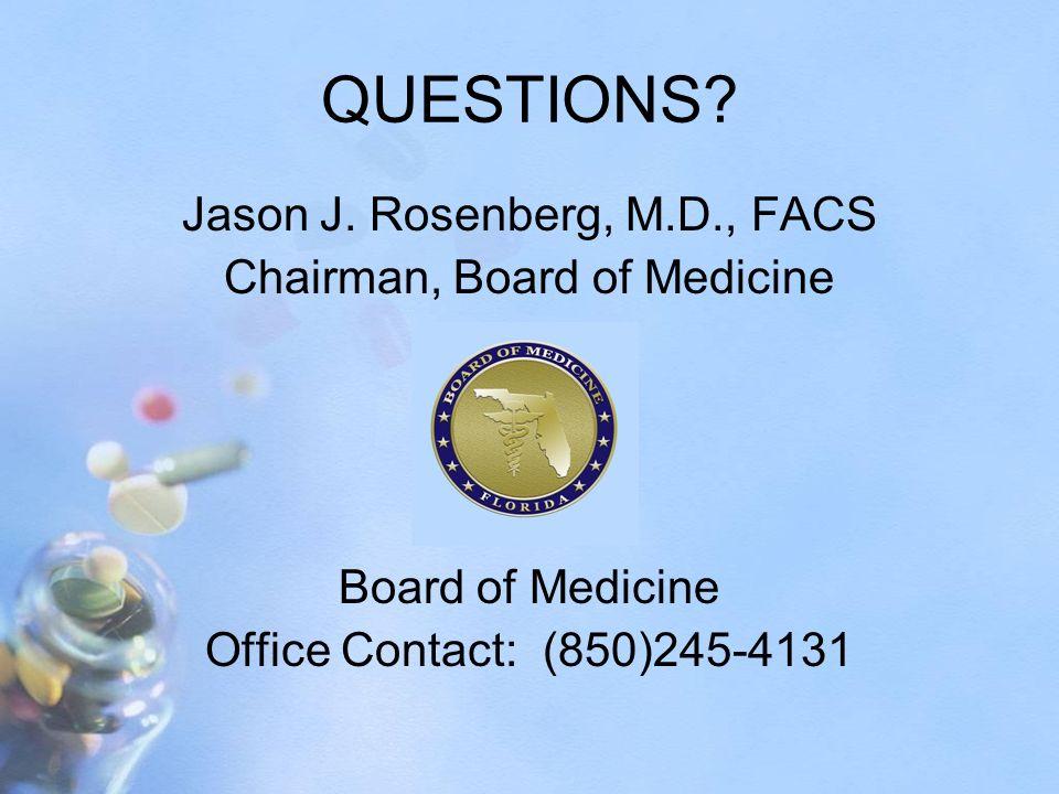 QUESTIONS Jason J. Rosenberg, M.D., FACS Chairman, Board of Medicine
