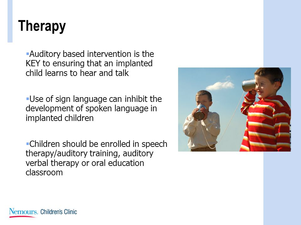 Therapy Auditory based intervention is the KEY to ensuring that an implanted child learns to hear and talk.