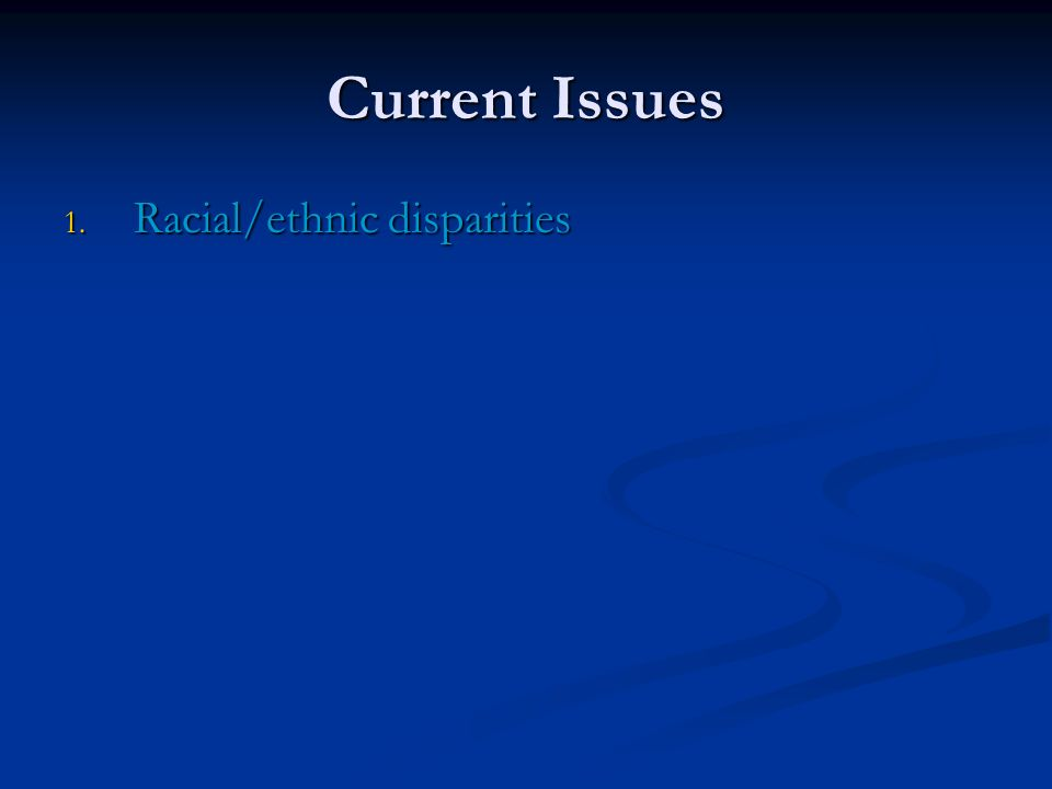 Current Issues Racial/ethnic disparities