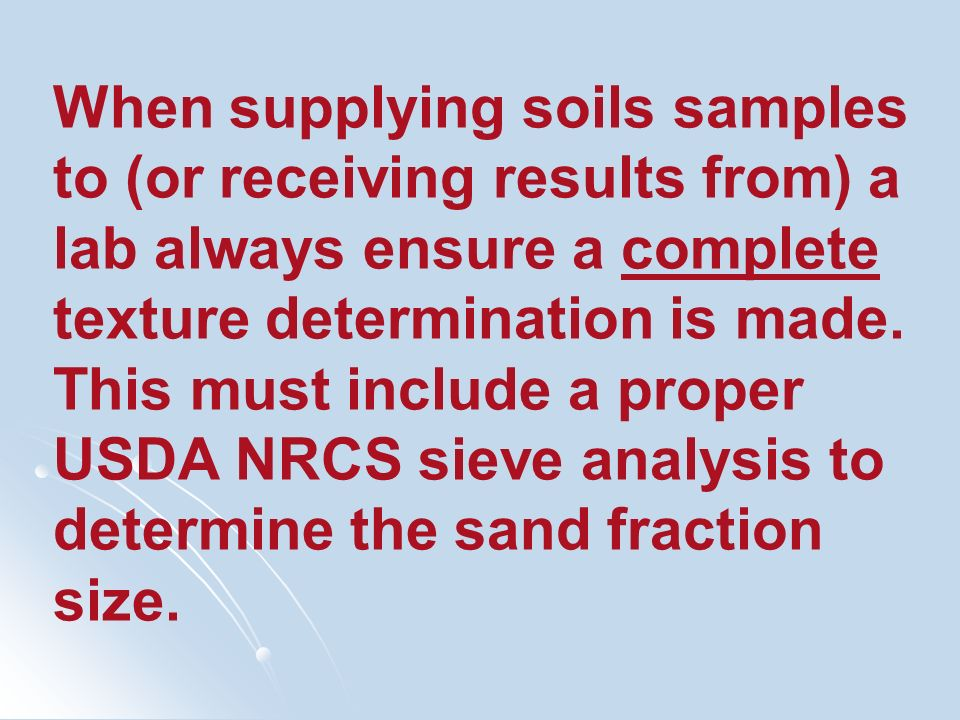When supplying soils samples to (or receiving results from) a lab always ensure a complete texture determination is made.